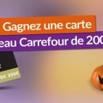 Pour Halloween, gagnez une carte cadeau Carrefour de 200 € !